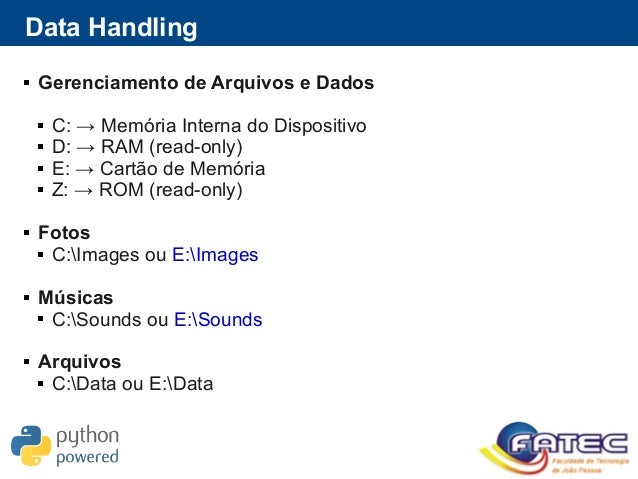 Data Handling  Gerenciamento de Arquivos e Dados  C: → Memória Interna do Dispositivo  D: → RAM (read-only)  E: → Cart...