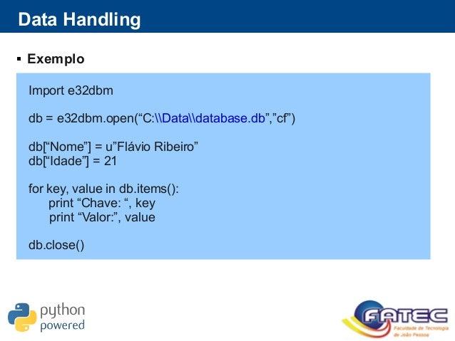 "Data Handling  Exemplo Import e32dbm db = e32dbm.open(""C:Datadatabase.db"",""cf"") db[""Nome""] = u""Flávio Ribeiro"" db[""Idade""..."