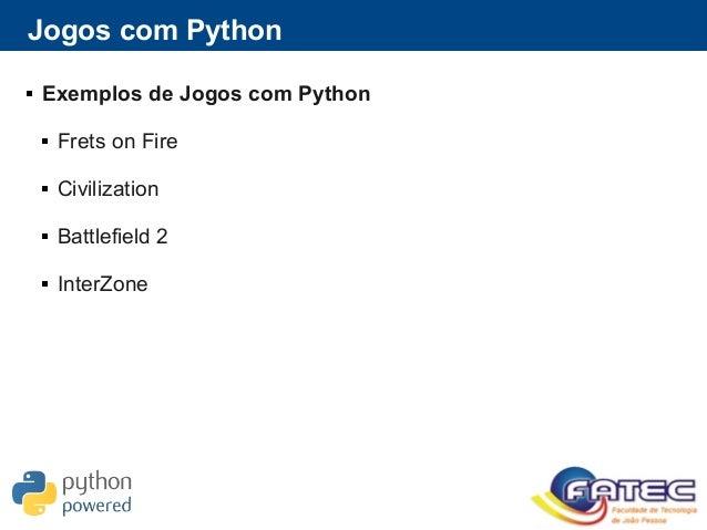 Jogos com Python  Exemplos de Jogos com Python  Frets on Fire  Civilization  Battlefield 2  InterZone