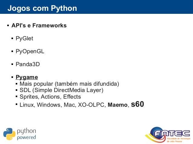 Jogos com Python  API's e Frameworks  PyGlet  PyOpenGL  Panda3D  Pygame  Mais popular (também mais difundida)  SDL ...