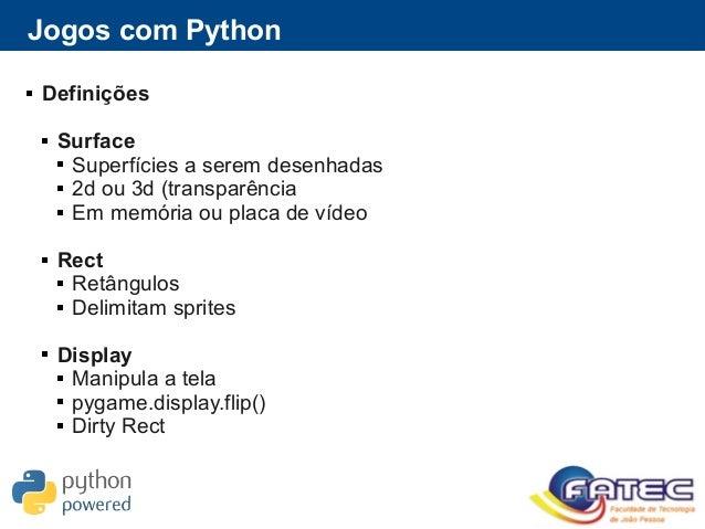 Jogos com Python  Definições  Surface  Superfícies a serem desenhadas  2d ou 3d (transparência  Em memória ou placa d...