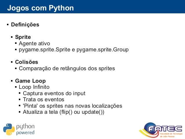 Jogos com Python  Definições  Sprite  Agente ativo  pygame.sprite.Sprite e pygame.sprite.Group  Colisões  Comparação...