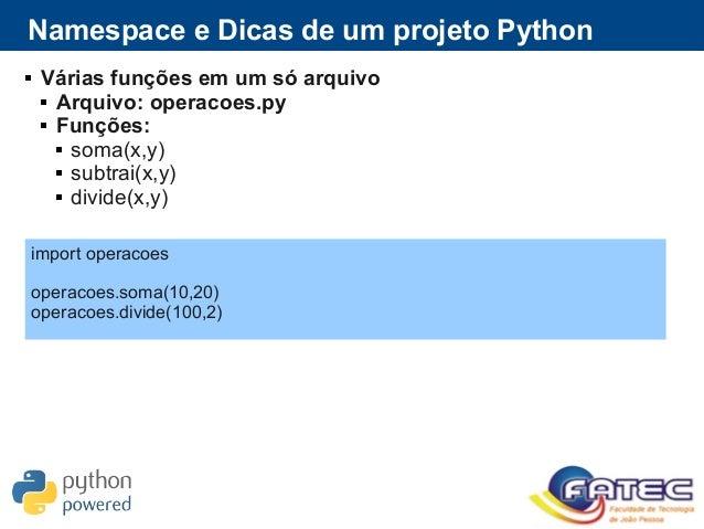  Várias funções em um só arquivo  Arquivo: operacoes.py  Funções:  soma(x,y)  subtrai(x,y)  divide(x,y) Namespace e ...