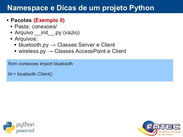  Pacotes (Exemplo II)  Pasta: conexoes/  Arquivo __init__.py (vazio)  Arquivos:  bluetooth.py → Classes Server e Clie...
