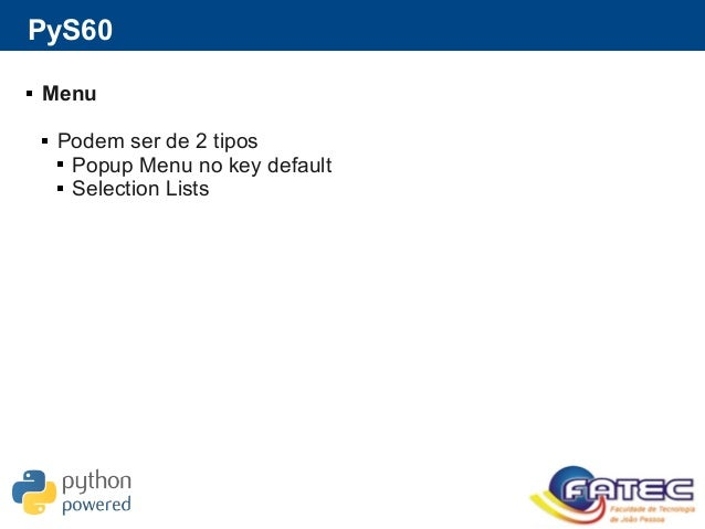 PyS60  Menu  Podem ser de 2 tipos  Popup Menu no key default  Selection Lists