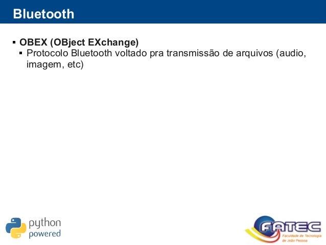 Bluetooth  OBEX (OBject EXchange)  Protocolo Bluetooth voltado pra transmissão de arquivos (audio, imagem, etc)