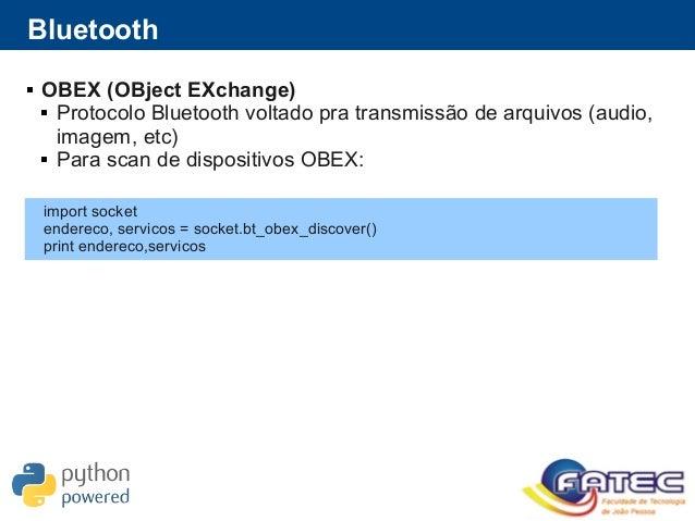 Bluetooth  OBEX (OBject EXchange)  Protocolo Bluetooth voltado pra transmissão de arquivos (audio, imagem, etc)  Para s...