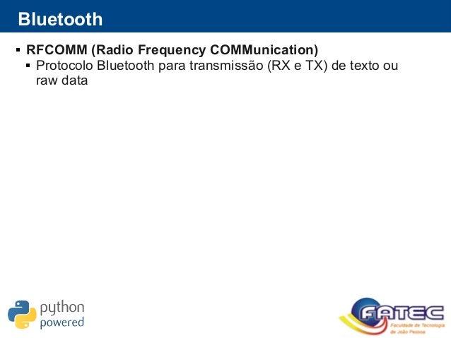  RFCOMM (Radio Frequency COMMunication)  Protocolo Bluetooth para transmissão (RX e TX) de texto ou raw data Bluetooth
