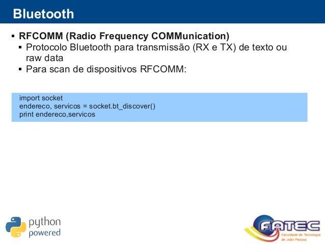  RFCOMM (Radio Frequency COMMunication)  Protocolo Bluetooth para transmissão (RX e TX) de texto ou raw data  Para scan...