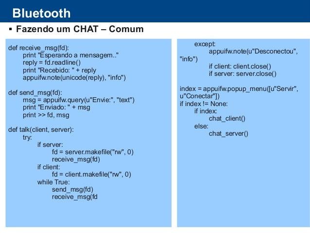 """Bluetooth  Fazendo um CHAT – Comum def receive_msg(fd): print """"Esperando a mensagem.."""" reply = fd.readline() print """"Receb..."""