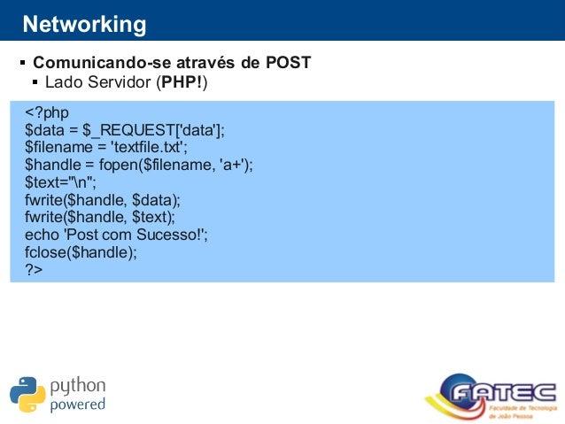 Networking  Comunicando-se através de POST  Lado Servidor (PHP!) <?php $data = $_REQUEST['data']; $filename = 'textfile....