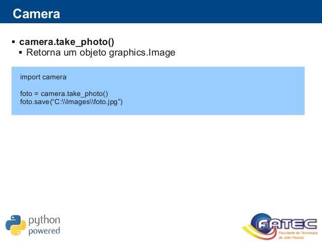 """Camera  camera.take_photo()  Retorna um objeto graphics.Image import camera foto = camera.take_photo() foto.save(""""C:Imag..."""