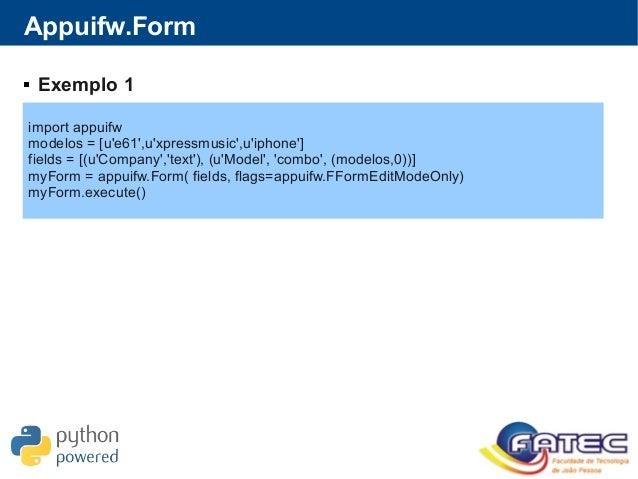 Appuifw.Form import appuifw modelos = [u'e61',u'xpressmusic',u'iphone'] fields = [(u'Company','text'), (u'Model', 'combo',...