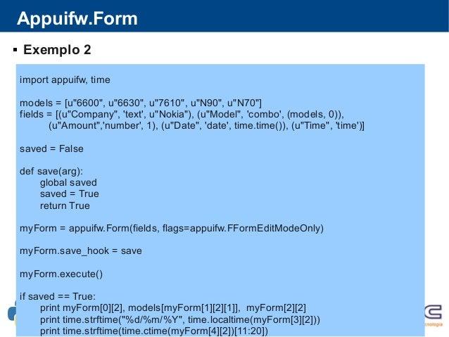 """Appuifw.Form import appuifw, time models = [u""""6600"""", u""""6630"""", u""""7610"""", u""""N90"""", u""""N70""""] fields = [(u""""Company"""", 'text', u""""No..."""