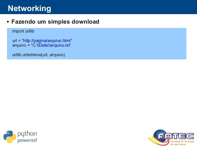 "Networking  Fazendo um simples download import urllib url = ""http://pagina/arquivo.html"" arquivo = ""C:Dataarquivo.txt"" ur..."