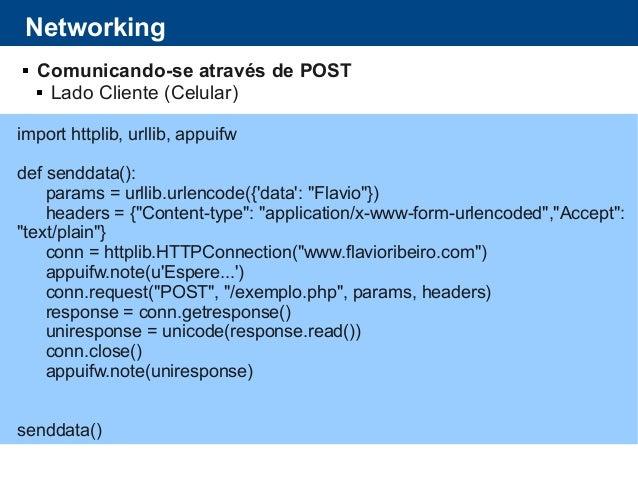 Networking  Comunicando-se através de POST  Lado Cliente (Celular) import httplib, urllib, appuifw def senddata(): param...