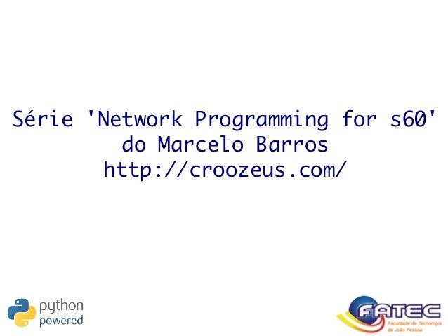 Série 'Network Programming for s60' do Marcelo Barros http://croozeus.com/
