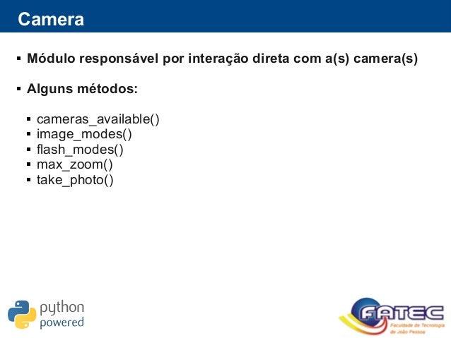 Camera  Módulo responsável por interação direta com a(s) camera(s)  Alguns métodos:  cameras_available()  image_modes(...