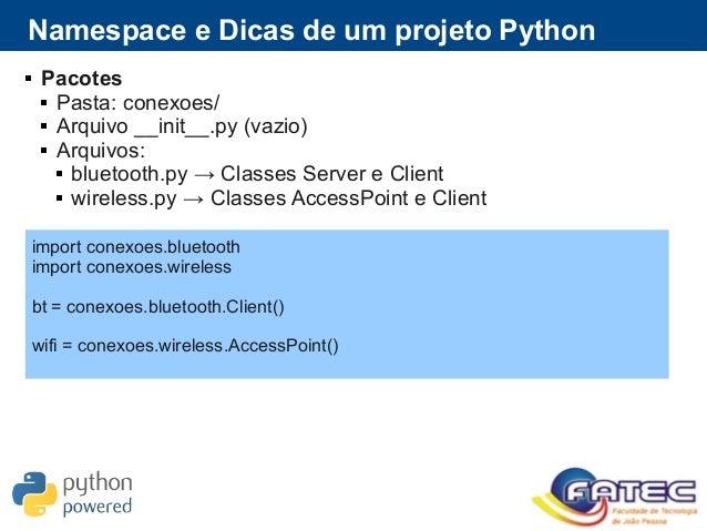 Pacotes  Pasta: conexoes/  Arquivo __init__.py (vazio)  Arquivos:  bluetooth.py → Classes Server e Client  wireless...