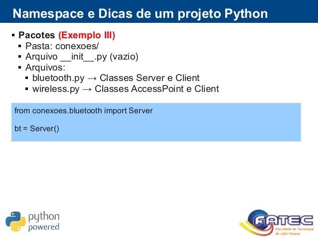  Pacotes (Exemplo III)  Pasta: conexoes/  Arquivo __init__.py (vazio)  Arquivos:  bluetooth.py → Classes Server e Cli...
