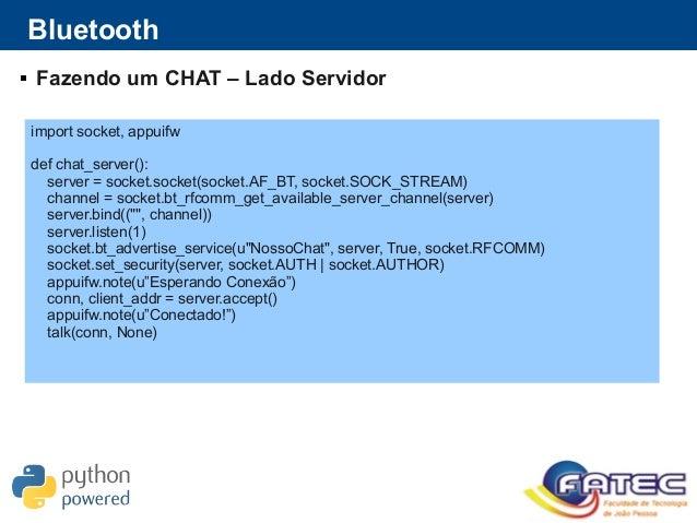 Bluetooth  Fazendo um CHAT – Lado Servidor import socket, appuifw def chat_server(): server = socket.socket(socket.AF_BT,...