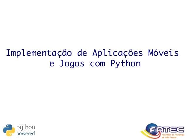 Implementação de Aplicações Móveis e Jogos com Python
