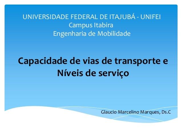 UNIVERSIDADE FEDERAL DE ITAJUBÁ - UNIFEI Campus Itabira Engenharia de Mobilidade Capacidade de vias de transporte e Níveis...