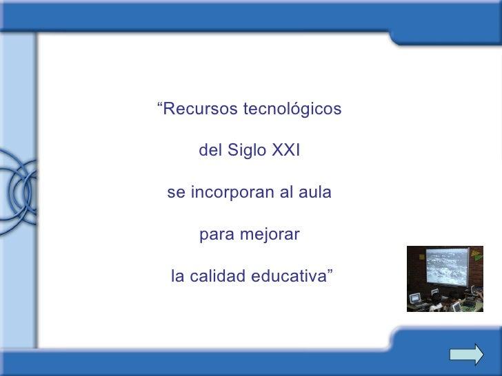 """"""" Recursos tecnológicos  del Siglo XXI  se incorporan al aula  para mejorar  la calidad educativa"""""""
