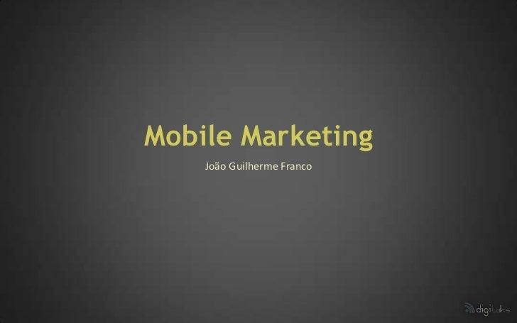 Mobile Marketing    João Guilherme Franco