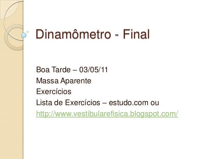 Dinamômetro - Final<br />Boa Tarde – 03/05/11<br />Massa Aparente<br />Exercícios<br />Lista de Exercícios – estudo.com ou...