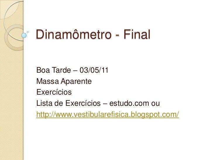 Dinamômetro - FinalBoa Tarde – 03/05/11Massa AparenteExercíciosLista de Exercícios – estudo.com ouhttp://www.vestibularefi...
