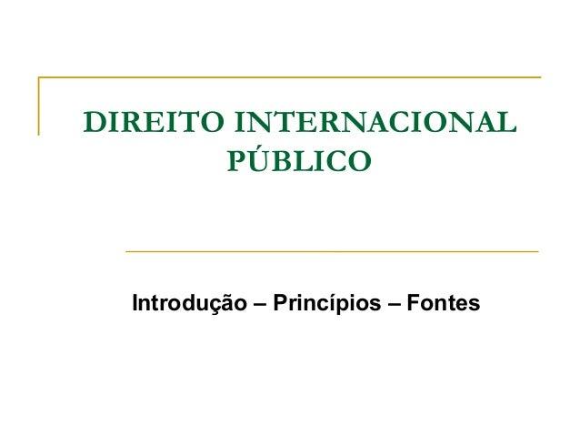 DIREITO INTERNACIONAL  PÚBLICO  Introdução – Princípios – Fontes