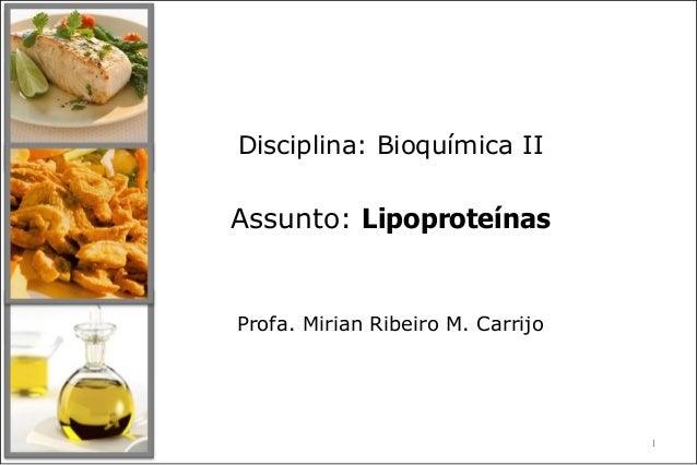 Disciplina: Bioquímica II Assunto: Lipoproteínas Profa. Mirian Ribeiro M. Carrijo 1