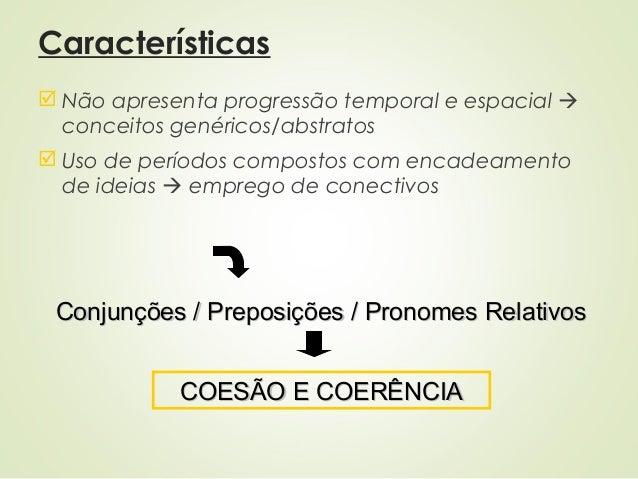 Características  Não apresenta progressão temporal e espacial  conceitos genéricos/abstratos  Uso de períodos compostos...