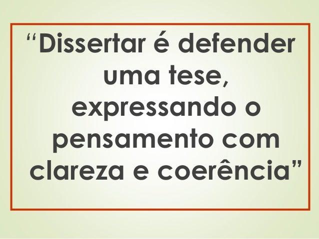 """""""Dissertar é defender uma tese, expressando o pensamento com clareza e coerência"""""""