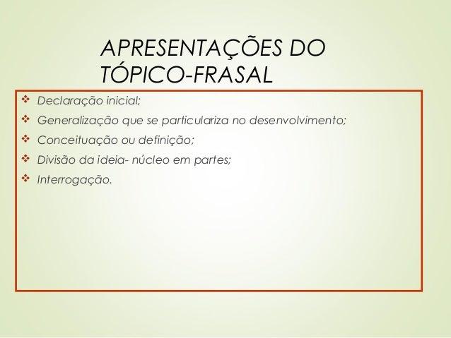APRESENTAÇÕES DO TÓPICO-FRASAL  Declaração inicial;  Generalização que se particulariza no desenvolvimento;  Conceituaç...
