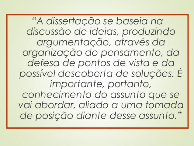 """""""A dissertação se baseia na discussão de ideias, produzindo argumentação, através da organização do pensamento, da defesa ..."""
