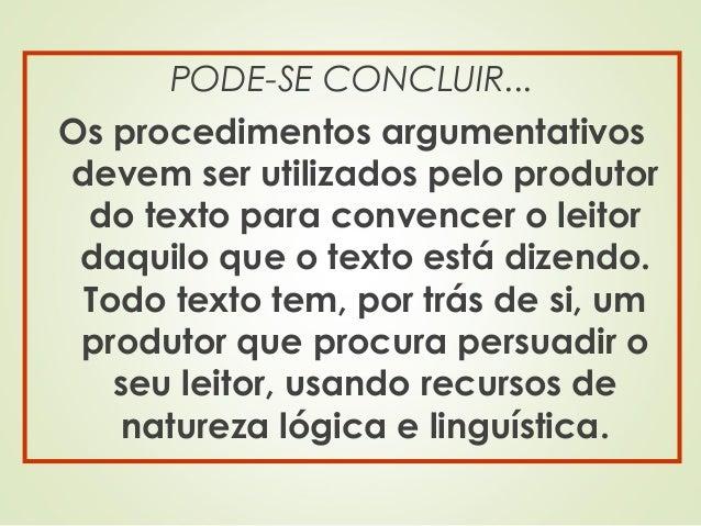 PODE-SE CONCLUIR... Os procedimentos argumentativos devem ser utilizados pelo produtor do texto para convencer o leitor da...