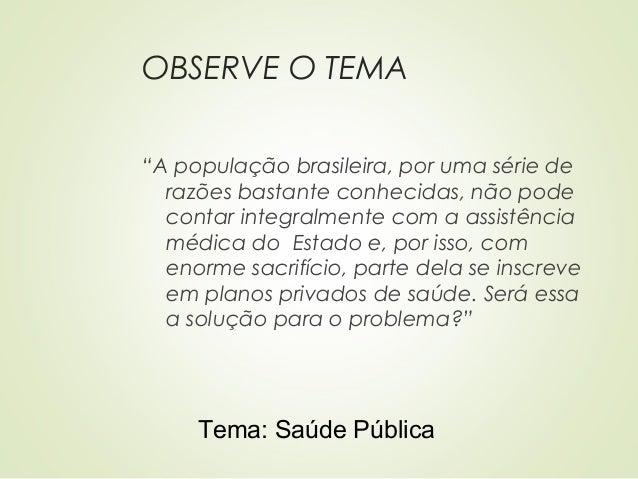"""OBSERVE O TEMA """"A população brasileira, por uma série de razões bastante conhecidas, não pode contar integralmente com a a..."""