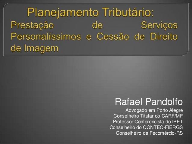 Rafael PandolfoAdvogado em Porto AlegreConselheiro Titular do CARF/MFProfessor Conferencista do IBETConselheiro do CONTEC-...