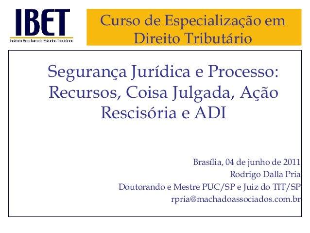 Curso de Especialização em Direito Tributário  Segurança Jurídica e Processo: Recursos, Coisa Julgada, Ação Rescisória e A...