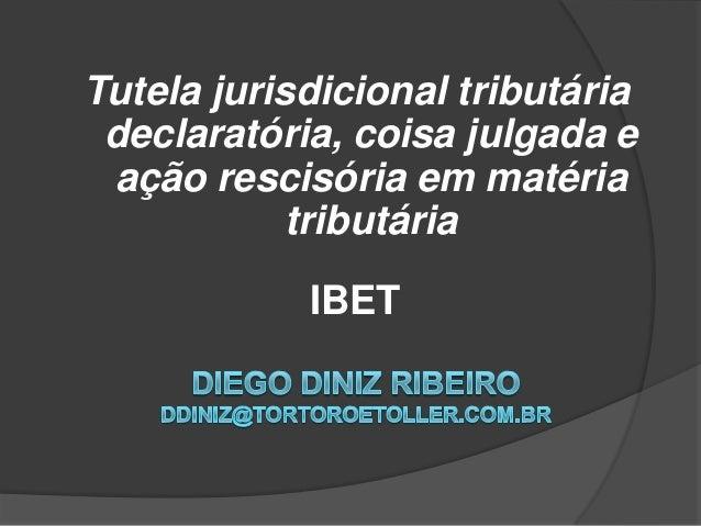 Tutela jurisdicional tributária declaratória, coisa julgada e ação rescisória em matéria tributária IBET