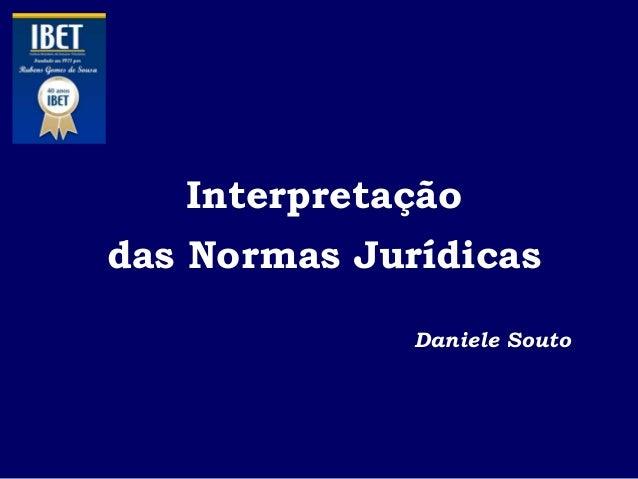 Interpretaçãodas Normas JurídicasDaniele Souto