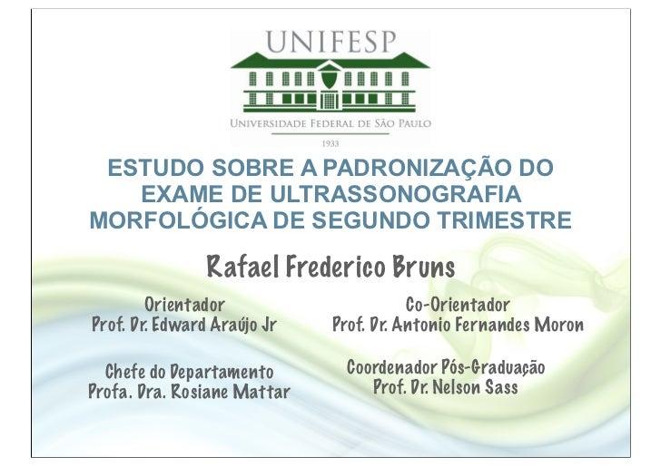 ESTUDO SOBRE A PADRONIZAÇÃO DO   EXAME DE ULTRASSONOGRAFIAMORFOLÓGICA DE SEGUNDO TRIMESTRE                Rafael Frederico...