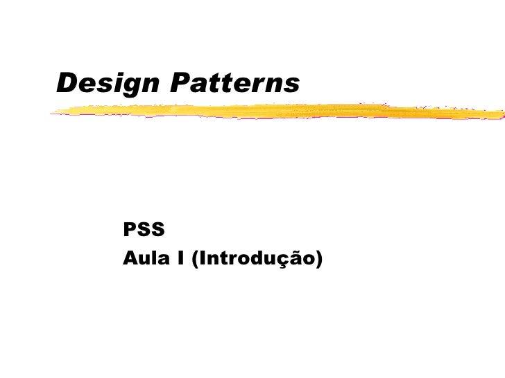 Design Patterns PSS  Aula I (Introdução)