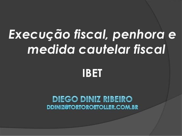 Execução fiscal, penhora e medida cautelar fiscal IBET
