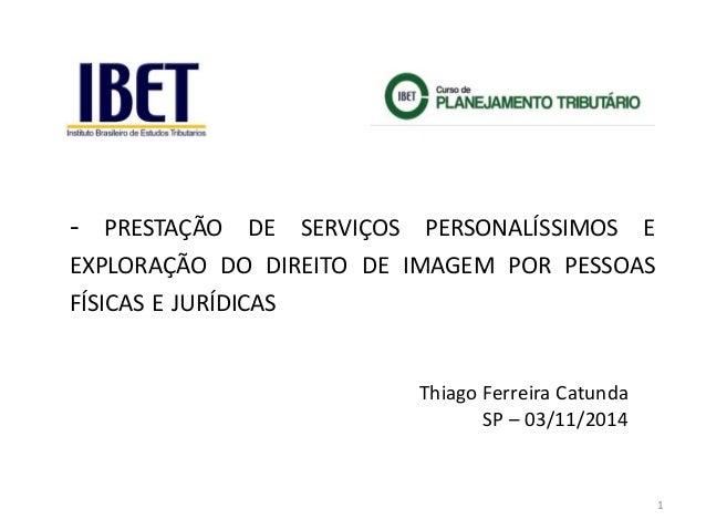 - PRESTAÇÃO DE SERVIÇOS PERSONALÍSSIMOS E  EXPLORAÇÃO DO DIREITO DE IMAGEM POR PESSOAS  FÍSICAS E JURÍDICAS  Thiago Ferrei...
