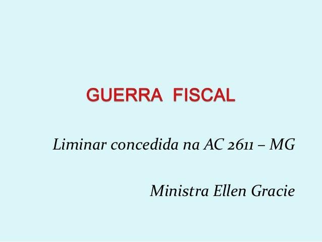 Liminar concedida na AC 2611 – MG  Ministra Ellen Gracie
