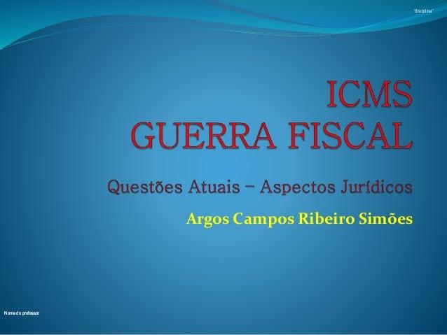 """Nome do professor  """"disciplina""""  Argos Campos Ribeiro Simões"""