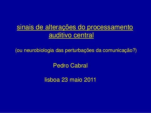 sinais de alterações do processamento           auditivo central(ou neurobiologia das perturbações da comunicação?)       ...